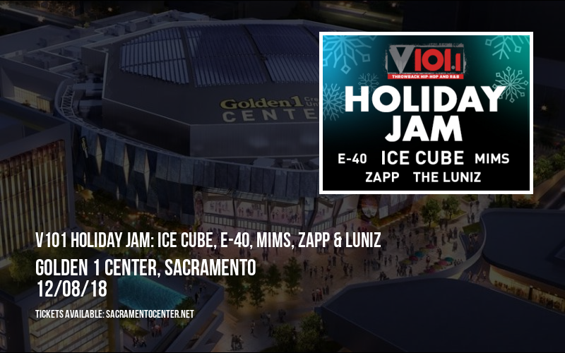 V101 Holiday Jam: Ice Cube, E-40, Mims, Zapp & Luniz at Golden 1 Center