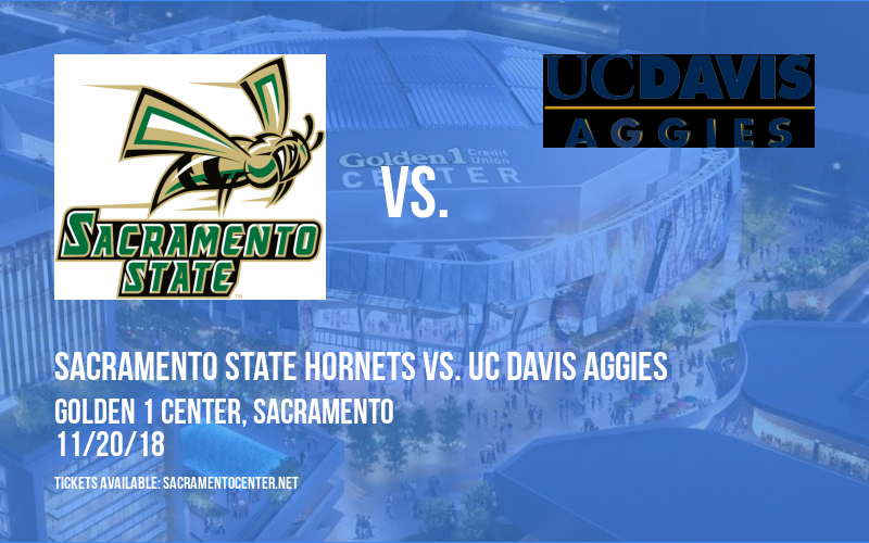 Sacramento State Hornets vs. UC Davis Aggies at Golden 1 Center