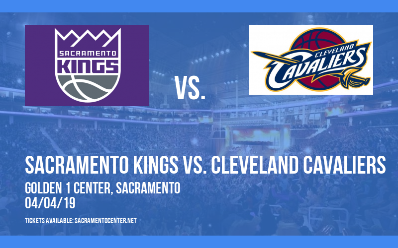 Sacramento Kings vs. Cleveland Cavaliers at Golden 1 Center