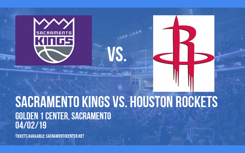 Sacramento Kings vs. Houston Rockets at Golden 1 Center