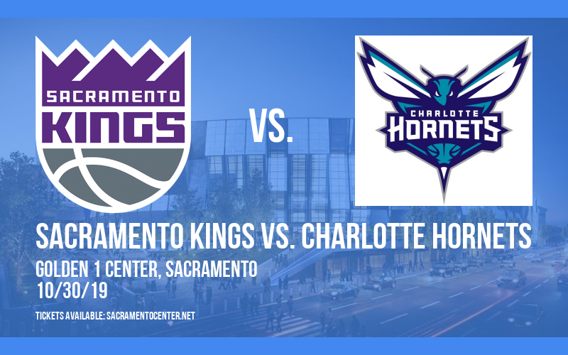 Sacramento Kings vs. Charlotte Hornets at Golden 1 Center