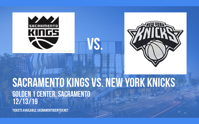 Sacramento Kings vs. New York Knicks at Golden 1 Center