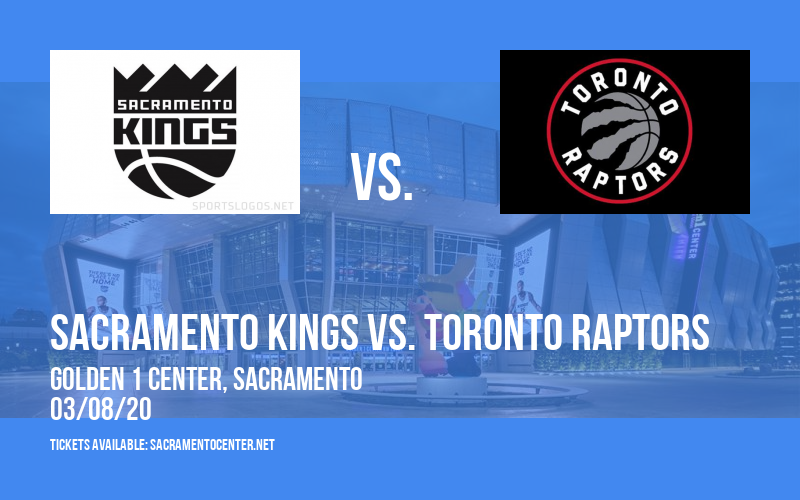 Sacramento Kings vs. Toronto Raptors at Golden 1 Center